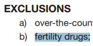 Bold and capitalized text reading exclusions. Underneath is a lettered list a) reads over-the-counter with the ending of counter cut off and b) reads fertility drugs.